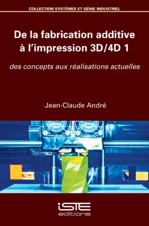 De la fabrication additive à l'impression 3D/4D 1 ISTE Group