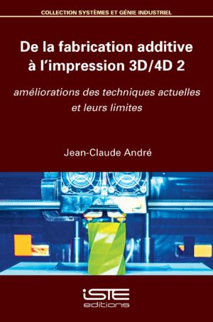 De la fabrication additive à l'impression 3D/4D 2 ISTE Group