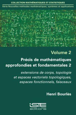 Précis de mathématiques approfondies et fondamentales 2 ISTE Group