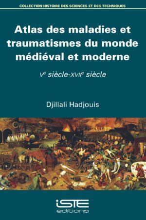 Atlas des maladies et traumatismes du monde médiéval et moderne ISTE Group
