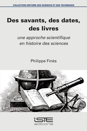 Des savants, des dates, des livres - Philippe Finès