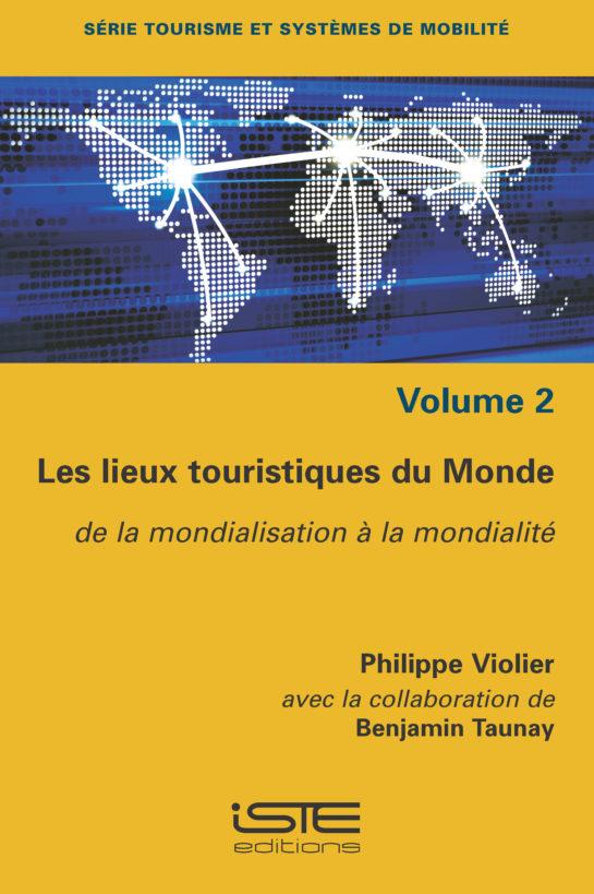 Ouvrage Les lieux touristiques du Monde - Philippe Violier