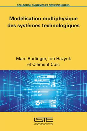 Ouvrage Modélisation multiphysique des systèmes technologiques - Marc Budinger, Ion Hazyuk et Clément Coïc
