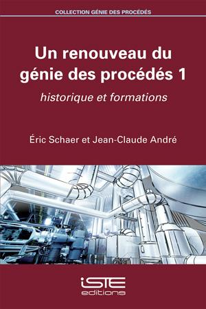 Livre Un renouveau du génie des procédés 1 - Éric Schaer et Jean-Claude André