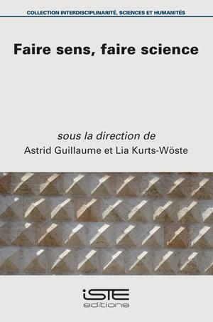 Livre Faire sens, faire science - Astrid Guillaume et Lia Kurts-Wöste