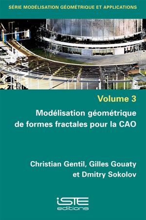 Livre Modélisation géométrique de formes fractales pour la CAO - Christian Gentil, Gilles Gouaty et Dmitry Sokolov