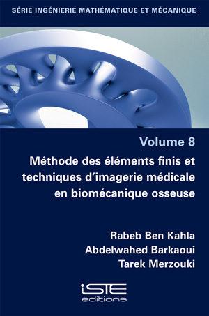 Livre Méthode des éléments finis et techniques d'imagerie médicale en biomécanique osseuse - Rabeb Ben Kahla, Abdelwahed Barkaoui and Tarek Merzouki