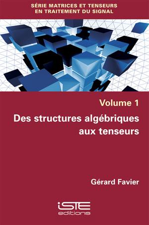 Livre Des structures algébriques aux tenseurs - Gérard Favier