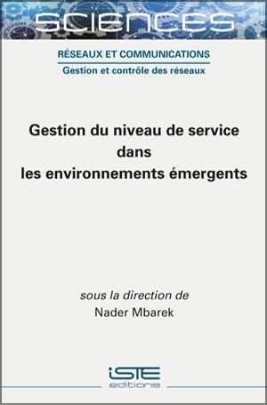 Livre scientifique - Gestion du niveau de service dans les environnements émergents - Nader Mbarek