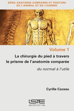 Livre scientifique - La chirurgie du pied à travers le prisme de l'anatomie comparée - Cyrille Cazeau