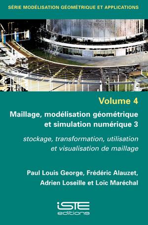 Livre scientifique Maillage, modélisation géométrique et simulation numérique 3 - Paul Louis George, Frédéric Alauzet et Adrien Loseille, Loïc Maréchal
