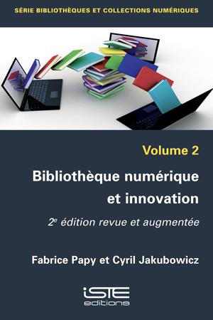 Livre scientifique - Bibliothèque numérique et innovation- 2e édition revue et augmentée - Fabrice Papy