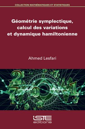 Livre scientifique - Géométrie symplectique, calcul des variations et dynamique hamiltonienne - Ahmed Lesfari