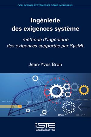 Livre scientifique - Ingénierie des exigences système - Jean-Yves Bron
