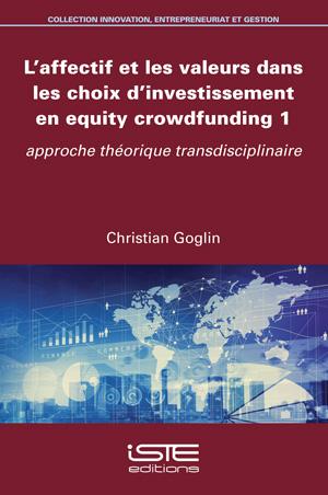 Livre scientifique - L'affectif et les valeurs dans les choix d'investissement en equity crowdfunding 1 - Christian Goglin