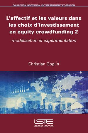 Livre scientifique - L'affectif et les valeurs dans les choix d'investissement en equity crowdfunding 2 - Christian Goglin