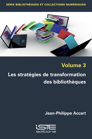 Livre scientifique - Les stratégies de transformation des bibliothèques - Jean-Philippe Accart