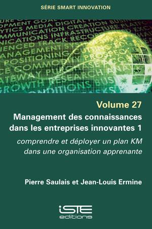 Livre scientifique - Management des connaissances dans les entreprises innovantes 1 - Pierre Saulais et Jean-Louis Ermine