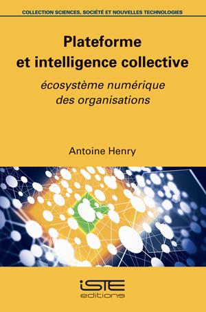 Livre scientifique - Plateforme et intelligence collective - Antoine Henry
