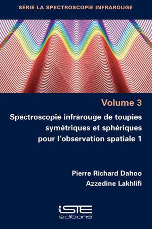 Livre scientifique - Spectroscopie infrarouge de toupies symétriques et sphériques pour l'observation spatiale 1 - Pierre Richard Dahoo et Azzedine Lakhlifi