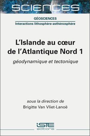 Livre scientifique - L'Islande au coeur de l'Atlantique Nord 1 - Brigitte Van Vliet-Lanoë