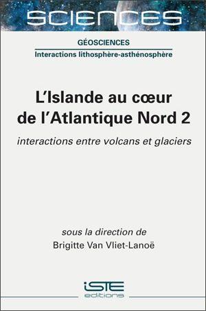 Livre scientifique - L'Islande au coeur de l'Atlantique Nord 2 - Brigitte Van Vliet-Lanoë