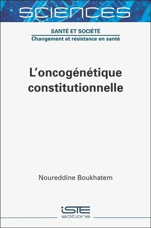 Livre scientifique - L'oncogénétique constitutionnelle - Noureddine Boukhatem