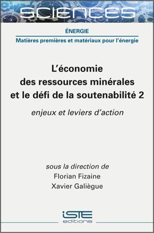 Livre scientifique - L'économie des ressources minérales et le défi de la soutenabilité 2 - Florian Fizaine et Xavier Galiègue