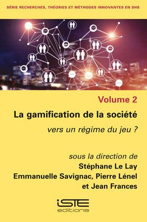 Livre scientifique - La gamification de la société - Stéphane Le Lay, Emmanuelle Savignac, Pierre Lénel, Jean Frances