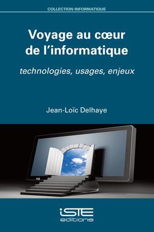 Livre scientifique - Voyage au cœur de l'informatique - Jean-Loïc Delhaye