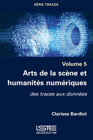 Livre scientifique - Arts de la scène et humanités numériques - Clarisse Bardiot