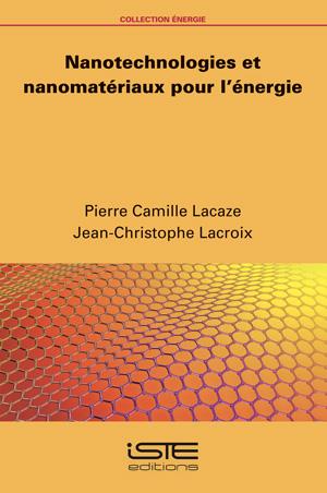 Livre scientifique - Nanotechnologies et nanomatériaux pour l'énergie - Pierre Camille Lacaze et Jean-Christophe Lacroix