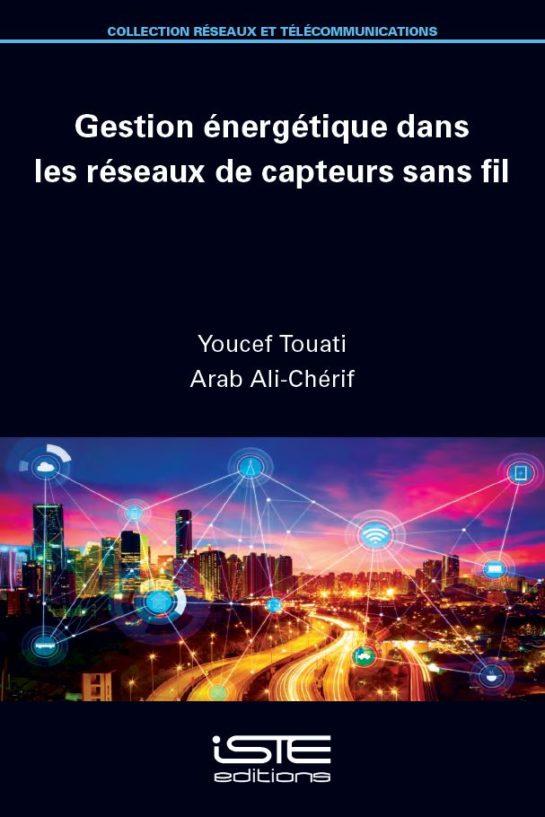 Livre scientifique - Gestion énergétique dans les réseaux de capteurs sans fil - Youcef Touati, Arab Ali-Chérif