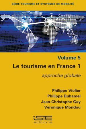Livre scientifique - Le tourisme en France 1 - Philippe Violier, Philippe Duhamel, Jean-Christophe Gay, Véronique Mondou