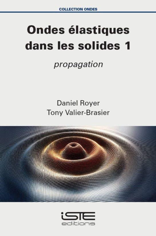 Livre scientifique - Ondes élastiques dans les solides 1 - Daniel Royer, Tony Valier-Brasier