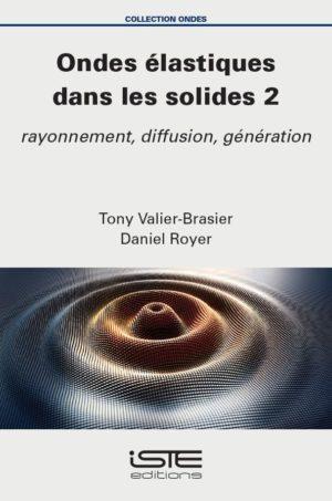Livre scientifique - Ondes élastiques dans les solides 2 - Daniel Royer, Tony Valier-Brasier