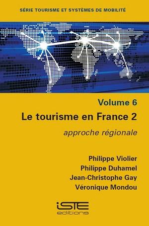 Livre scientifique - Le tourisme en France 2 - Philippe Violier, Philippe Duhamel, Jean-Christophe Gay, Véronique Mondou